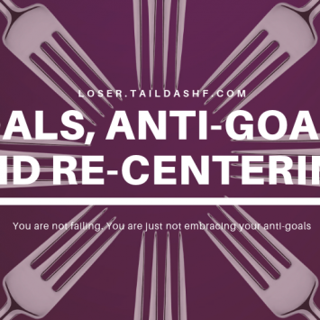 Goals, Anti-Goals, and Re-Centering